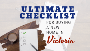 Ultimate Checklist for Buying a New Home in Victoria