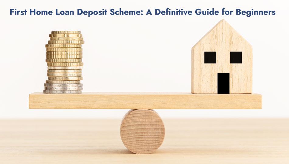 First Home Loan Deposit Scheme: A Definitive Guide for Beginners