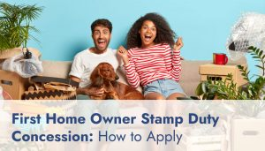 First Home Owner Stamp Duty Concession: How to Apply